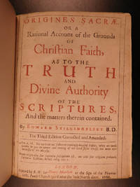 Origines sacrae, or, A rational account of the grounds of Christian faith, as to the truth and...