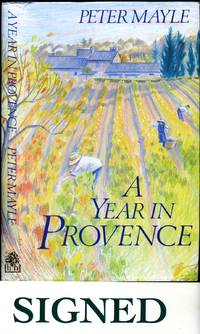 A Year in Provence [Signed] by  France] Illustrated by Leslie Forbes  Peter [Peter Mayle (14 June 1939 - 18 January 2018) was a British author noted for his memoirs of life in Provence - Signed First Edition - 1989 - from Little Stour Books PBFA and Biblio.com