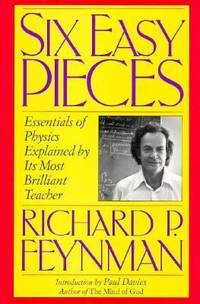 Six Easy Pieces : Essentials of Physics Explained by Its Most Brilliant Teacher by Richard P. Feynman - 1994