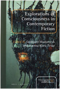Explorations of Consciousness in Contemporary Fiction (Consciousness, Literature and the Arts)