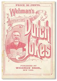 Wehman's Budget of Dutch Jokes containing the gleanings from the whole field of German dialectic wit and humor