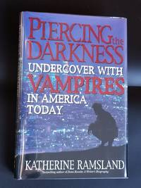 Piercing the Darkness.Undercover with Vampires in America Today.