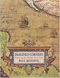 Imagined Corners Exploring the World's First Atlas