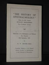 The History of Ophthalmology: Being the 64th Annual Richard Middlemore Post-Graduate Lecture, Delivered at the Birmingham and Midland Eye Hospital, 26th September, 1952 [SIGNED]