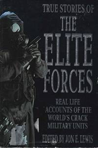 True Stories Of The Elite Forces: True Stories - Real Life Accounts of the World's Crack...