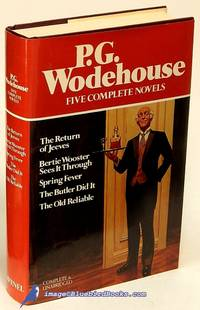 P.G. Wodehouse: Five Complete Novels   (The Return of Jeeves, Bertie  Wooster Sees It Through, Spring Fever, The Butler Did It, The Old Reliable) by WODEHOUSE, P. G - 1983