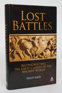 image of Lost Battles: Reconstructing the Great Clashes of the Ancient World