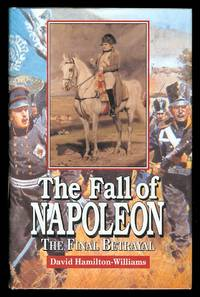 image of THE FALL OF NAPOLEON:  THE FINAL BETRAYAL.