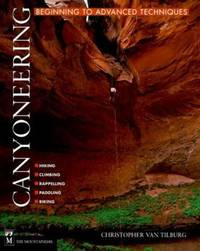 Canyoneering : Beginning to Advanced Techniques