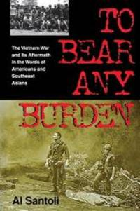 image of To Bear Any Burden: The Vietnam War and Its Aftermath in the Words of Americans and Southeast Asians (Vietnam War Era Classics Series)