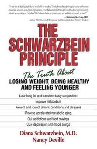 The Schwarzbein Principle Vol. 1 : The Truth about Losing Weight, Being Healthy and Feeling Younger