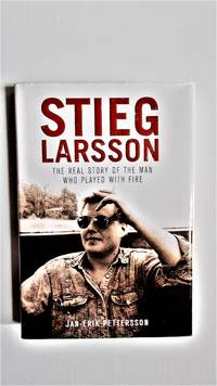 Stieg Larsson: the real story of the man who played with fire.