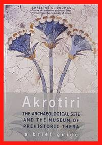 Akrotiri: The Archaeological Site and the Museum of Prehistoric Thera - A brief guide