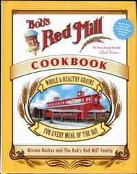Bob's Red Mill Cookbook: Whole & Healthy Grains For Every Meal Of The Day