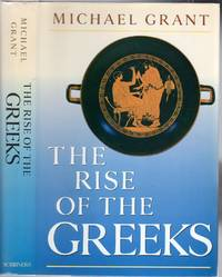 The Rise of the Greeks by  Michael GRANT - Hardcover - 1988 - from Between the Covers- Rare Books, Inc. ABAA and Biblio.com