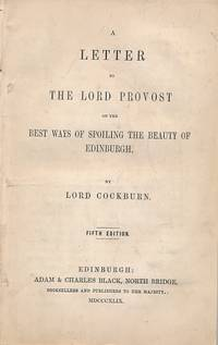 A Letter to the Lord Provost on the Best Ways of Spoiling the Beauty of Edinburgh + How to Promote and Preserve the True Beauty of Edinburgh: Being a Few Hints to the Hon. Lord Cockburn on his Late Letter to the Lord Provost