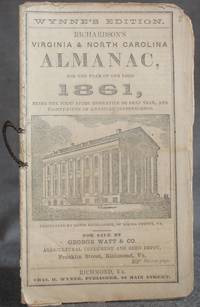 image of WYNNE'S EDITION. RICHARDSON'S VIRGINIA AND NORTH CAROLINA ALMANAC FOR THE YEAR OF OUR LORD 1861, Being the First After Bissextile, or Leap Year, the  Eighty-Fifth of American Independence.