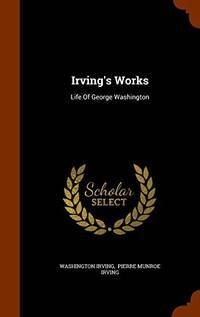 image of Irving's Works: Life of George Washington