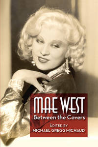 Mae West - Between the Covers by Michael Gregg Michaud - Paperback - First Edition - from BearManor Media (SKU: MaeWest)