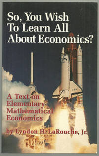 SO, YOU WISH TO LEARN ALL ABOUT ECONOMICS A Text on Elementary Mathematical Economics, Larouche, Lyndon
