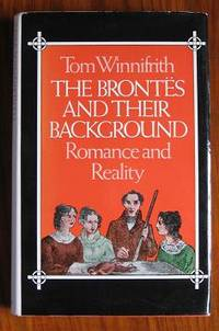 The Brontës and Their Background: Romance and Reality