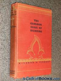 The Common Sense of Drinking (1st) Peabody 1931 (AA Alcoholics Anonymous precursor) by Richard Rogers Peabody - First Edition 1st Printing - 1931-04 - from A Castle of Books and Biblio.com