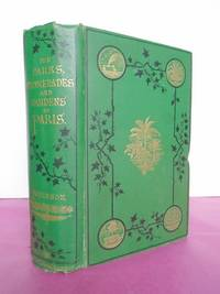 THE PARKS, PROMENADES & GARDENS OF PARIS DESCRIBED AND CONSIDERED IN RELATION TO THE WANTS OF OUR OWN CITIES AND OF PUBLIC AND PRIVATE GARDENS