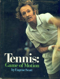 Tennis: Game Of Motion by  Eugene Scott - 1st Edition - 1973 - from Chris Hartmann, Bookseller (SKU: 027155)