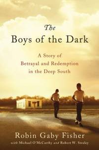 The Boys of the Dark : A Story of Betrayal and Redemption in the Deep South