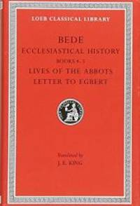 Bede:  Ecclesiastical History, Books IV-V.  Lives of the Abbots. Letter to Egbert. (Loeb...