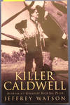 Killer Caldwell: Australia's Greatest Fighter Pilot
