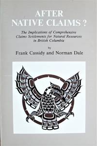 After Native Claims? The Implications of Comprehensive Claims Settlements for Natural Resources in British Columbia