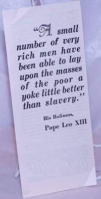 image of A small number of very rich men have been able to lay upon the masses of the poor a yoke little better than slavery.