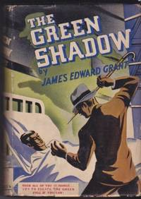The Green Shadow by GRANT, James Edward - 1935