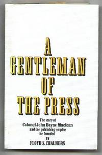 A Gentleman of the Press; The Story of Colonel John Bayne Maclean