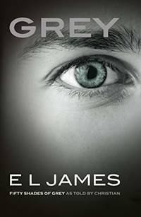 Grey: Fifty Shades of Grey as told by Christian by James E L