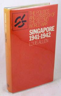 Singapore 1941-42 (The Politics And Strategy of the Second World War)