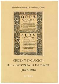 ORIGEN Y EVOLUCION DE LA ORTODONCIA EN ESPAÑA (1872-1936)  [ENCUADERNADO]