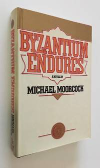Byzantium Endures A Novel by  Michael Moorcock - First American Edition; First Printing - 1981 - from Time Traveler Books (SKU: 32630)
