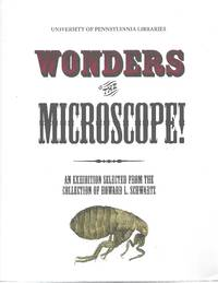Wonders of the Microscope!  An Exhibition Selected from the Collection of Howard L. And Karen...