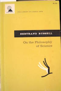 On the Philosophy of Science [by] Bertrand Russell. Edited, with an introd., by Charles A. Fritz, Jr