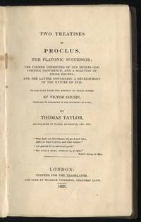 Two Treatises of Proclus, the Platonic Successor, the Former consisting of Ten Doubts concerning Providence and the Latter containing a Development of the Nature of Evil