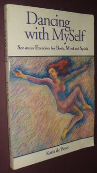 image of Dancing with Myself: Sensuous Exercises for Body, Mind, and Spirit