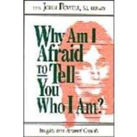 Why Am I Afraid to Tell You Who I Am? Insights into Personal Growth by John Powell - 1989-03-01