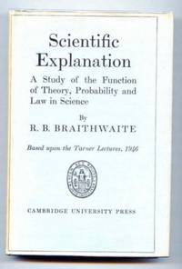 Scientific Explanation. A Study of the Function of Theory, Probability and Law in Science. Based Upon the Tarner Lectures 1946.