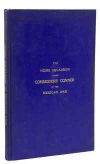 The Home Squadron Under Commodore Conner in the War With Mexico, being a Synopsis of its Services (with an Addendum containing Admiral Temple's Memoir of the Landing of our Army at Vera Cruz in 1847)1846-1847