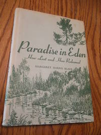 Paradise in Eden; How Lost and How Redeemed by Margaret Harris Black - Hardcover - Third edition - 1963 - from Eastburn Books (SKU: A17845)