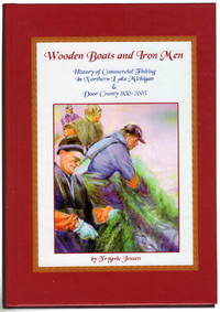 Wooded Boats and Iron Men: History of Commercial Fishing in Northern Lake Michigan and Door County 1850-2005