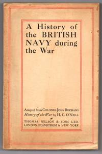"""A History of the British Navy During the War: Adapted from Colonel John Buchan's """"History of the War"""""""