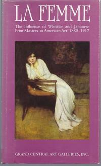 La Femme: The Influence Of Whistler And Japanese Print Masters On American Art 1880-1917